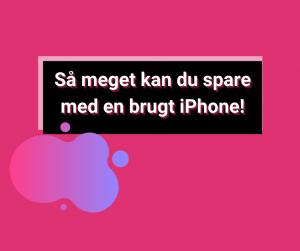spar penge på brugt iphone