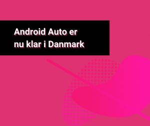 Android Auto klar i Danmark