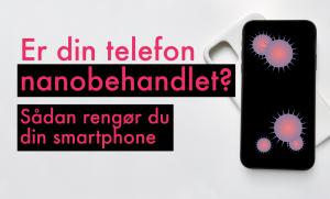 rengør din smartphone - og beskyt nanobehandlingen